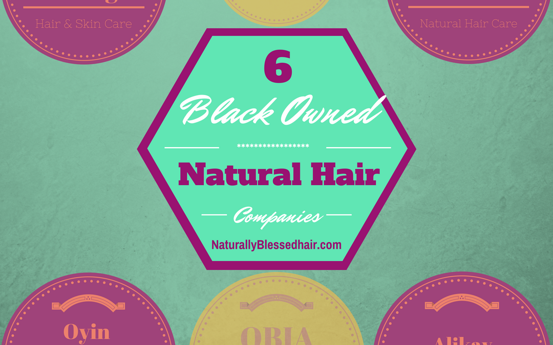 Black Owned: Six (6) Natural Hair and Skin Care Brands to Check Out in 2017!